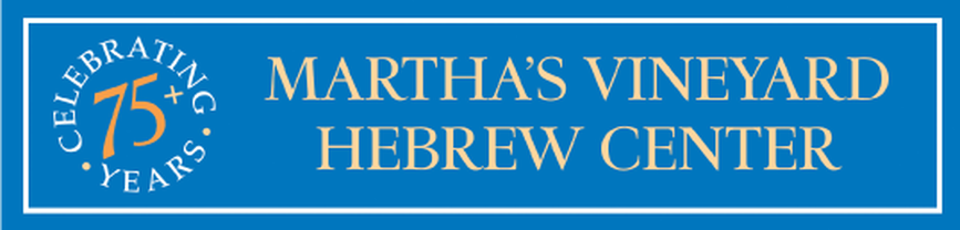 WELCOME TO THE MARTHA'S VINEYARD HEBREW CENTERCelebrating over 100 Years of Jewish Life on the Island